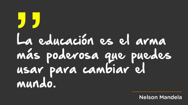 La educación es el arma más poderosa que puedes usar para cambiar el mundo