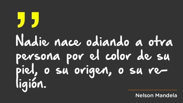 Nadie nace odiando a otra persona por el color de su piel, o su origen, o su religión