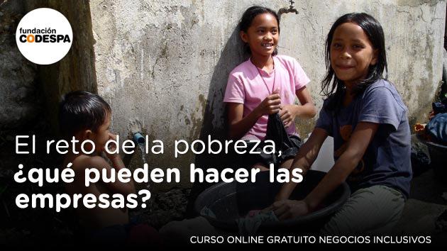 El reto de la pobreza, ¿qué pueden hacer las empresas?