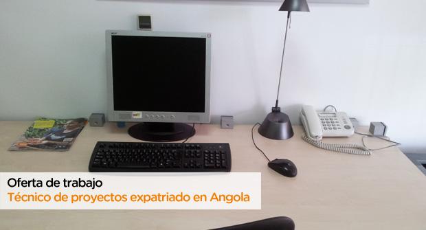 """Oferta de trabajo """"Técnico de Proyectos Expatriado en Angola"""""""